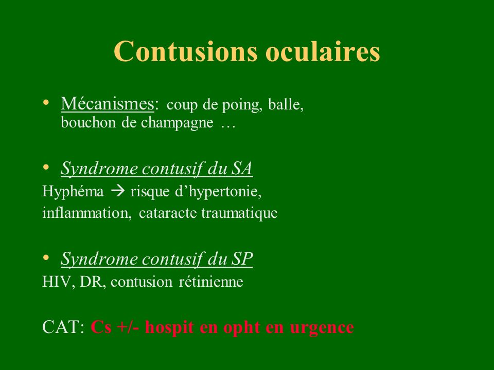 Contusions oculaires Mécanismes: coup de poing, balle, bouchon de champagne … Syndrome contusif du SA.