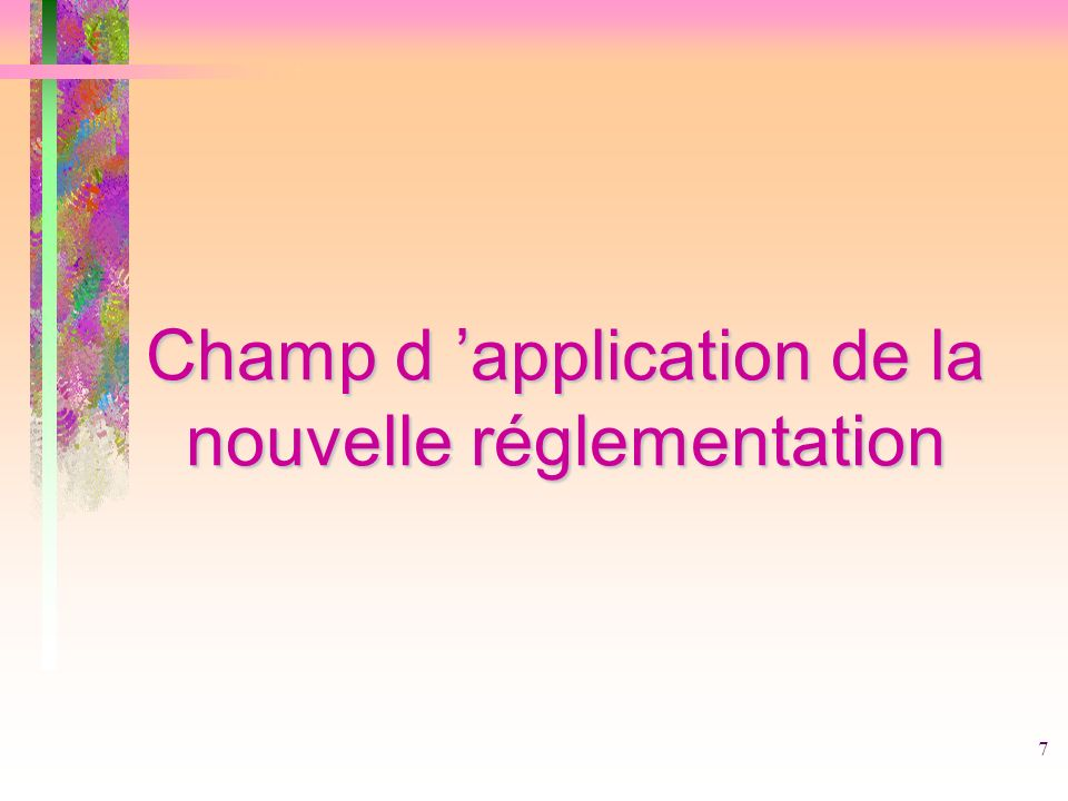 Champ d 'application de la nouvelle réglementation