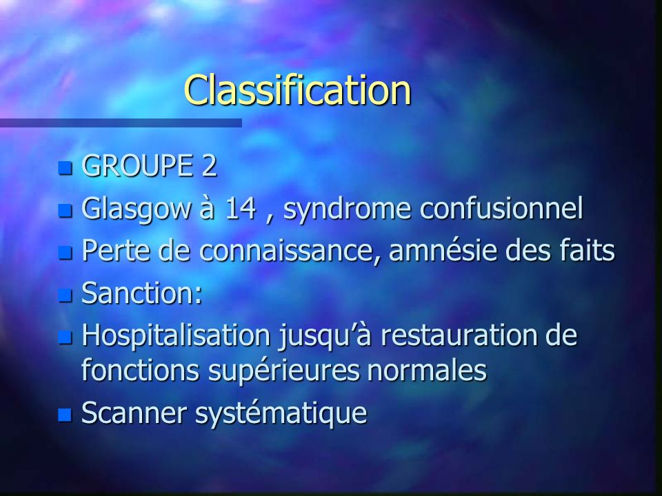 Classification GROUPE 2 Glasgow à 14 , syndrome confusionnel