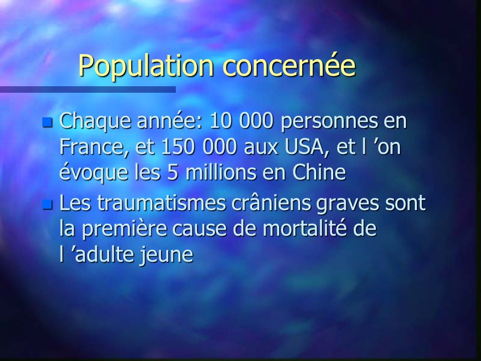 Population concernée Chaque année: 10 000 personnes en France, et 150 000 aux USA, et l 'on évoque les 5 millions en Chine.