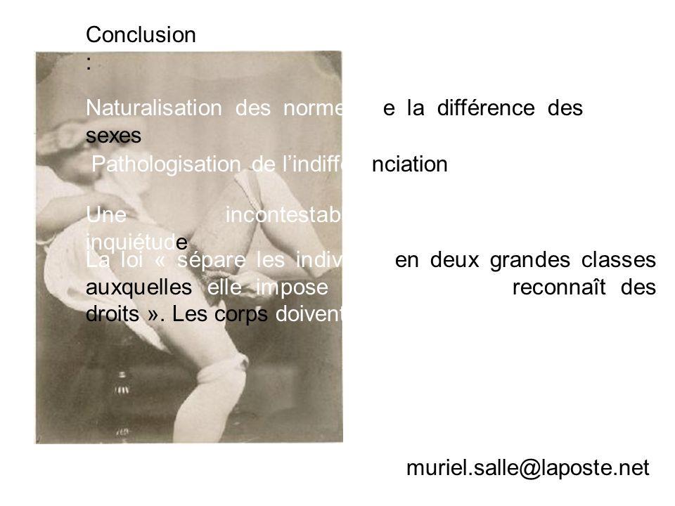 Conclusion :Naturalisation des normes de la différence des sexes. Pathologisation de l'indifférenciation.