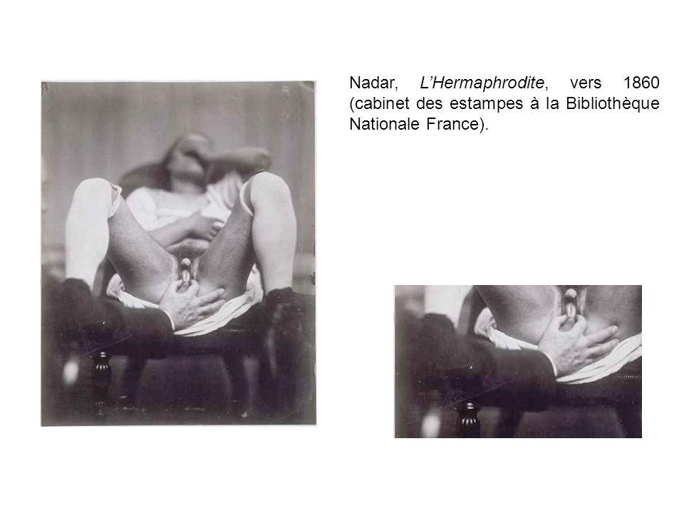 Nadar, L'Hermaphrodite, vers 1860 (cabinet des estampes à la Bibliothèque Nationale France).