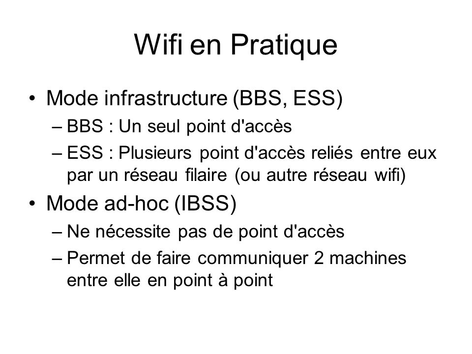 Wifi en Pratique Mode infrastructure (BBS, ESS) Mode ad-hoc (IBSS)