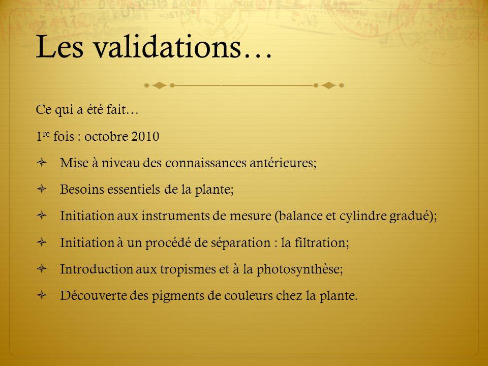 Les validations… Ce qui a été fait… 1re fois : octobre 2010