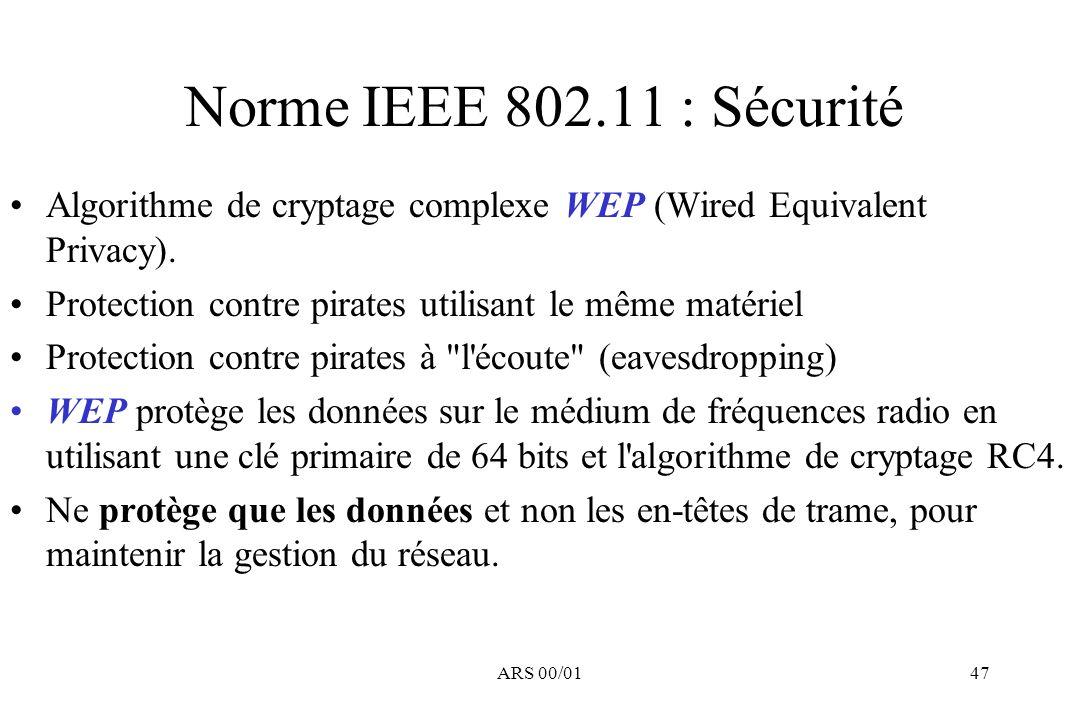 Norme IEEE 802.11 : Sécurité Algorithme de cryptage complexe WEP (Wired Equivalent Privacy). Protection contre pirates utilisant le même matériel.
