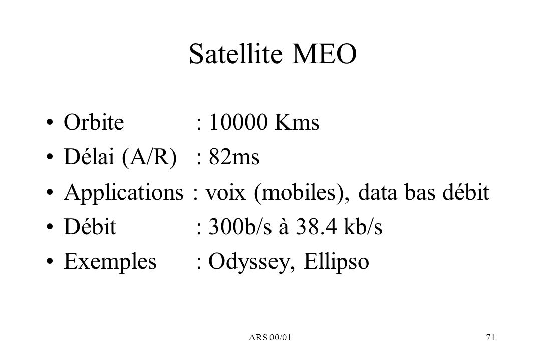 Satellite MEO Orbite : 10000 Kms Délai (A/R) : 82ms