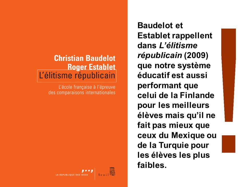 Baudelot et Establet rappellent dans L'élitisme républicain (2009) que notre système éducatif est aussi performant que celui de la Finlande pour les meilleurs élèves mais qu'il ne fait pas mieux que ceux du Mexique ou de la Turquie pour les élèves les plus faibles.
