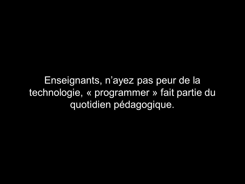 Enseignants, n'ayez pas peur de la technologie, « programmer » fait partie du quotidien pédagogique.