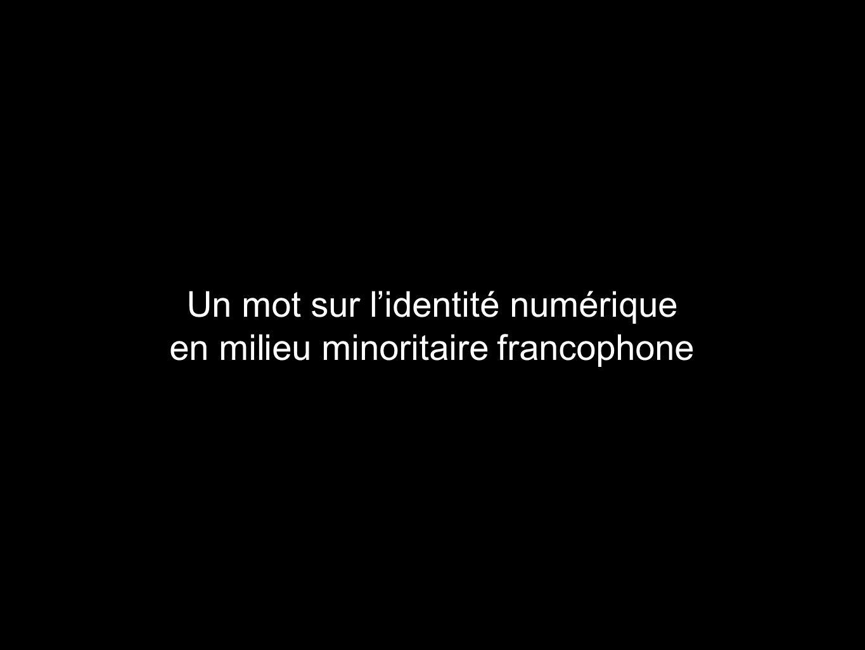 Un mot sur l'identité numérique en milieu minoritaire francophone