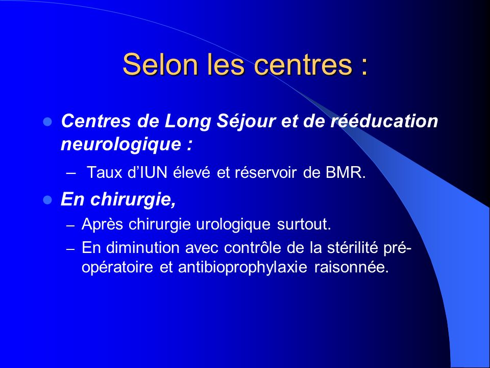 Selon les centres : Centres de Long Séjour et de rééducation neurologique : Taux d'IUN élevé et réservoir de BMR.