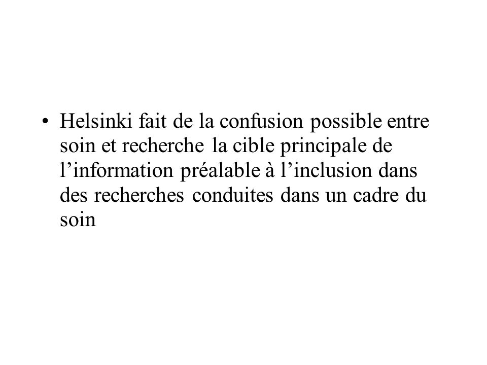 Helsinki fait de la confusion possible entre soin et recherche la cible principale de l'information préalable à l'inclusion dans des recherches conduites dans un cadre du soin