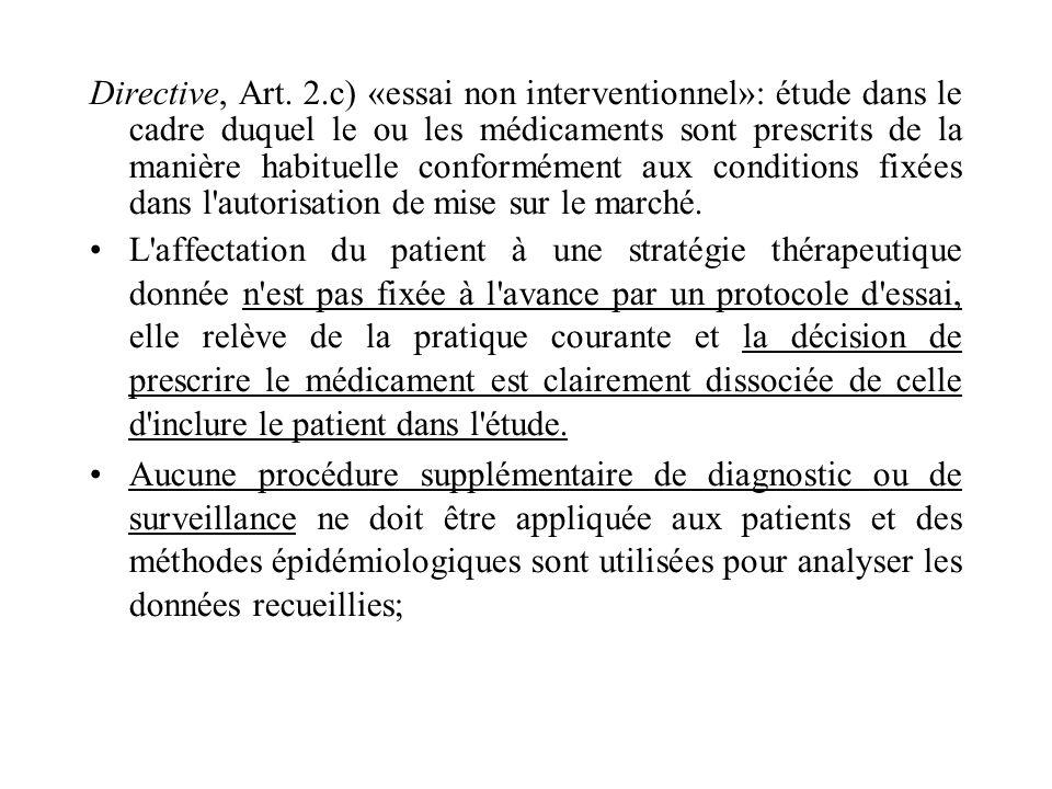 Directive, Art. 2.c) «essai non interventionnel»: étude dans le cadre duquel le ou les médicaments sont prescrits de la manière habituelle conformément aux conditions fixées dans l autorisation de mise sur le marché.
