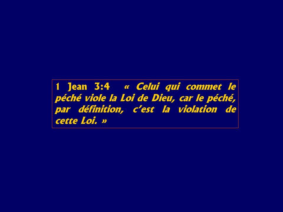 1 Jean 3:4 « Celui qui commet le péché viole la Loi de Dieu, car le péché, par définition, c'est la violation de cette Loi. »