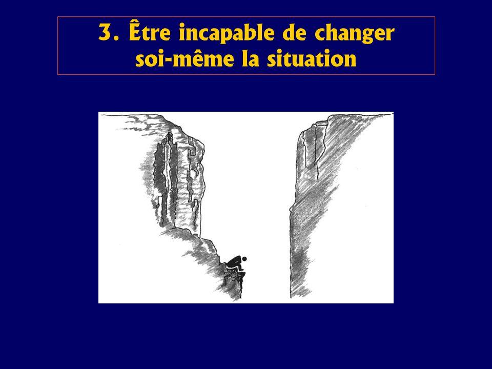3. Être incapable de changer soi-même la situation