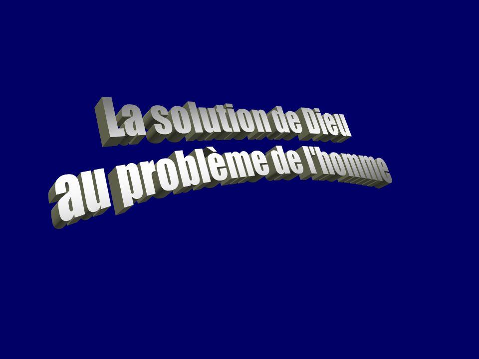 La solution de Dieu au problème de l homme