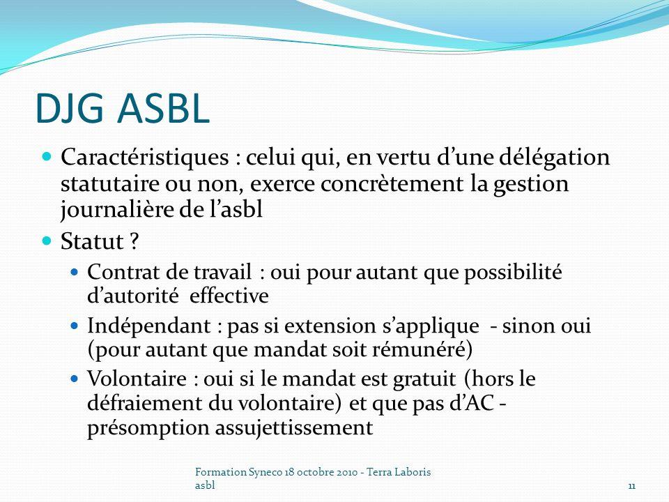 DJG ASBL Caractéristiques : celui qui, en vertu d'une délégation statutaire ou non, exerce concrètement la gestion journalière de l'asbl.