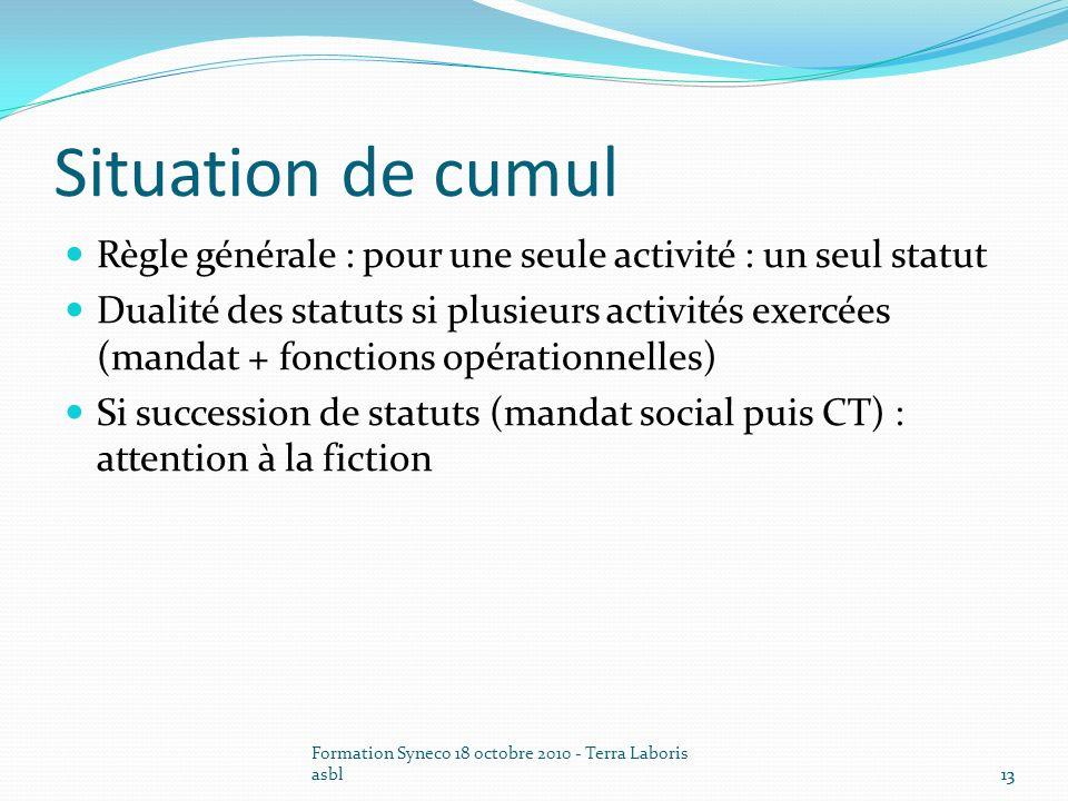 Situation de cumul Règle générale : pour une seule activité : un seul statut.