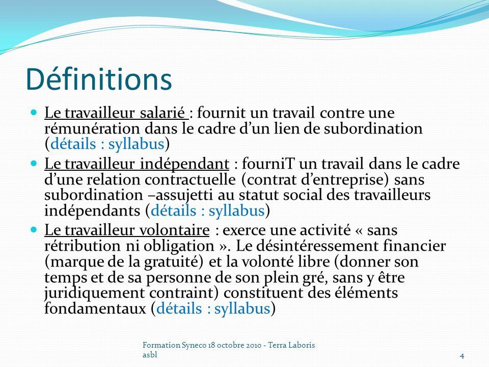 Définitions Le travailleur salarié : fournit un travail contre une rémunération dans le cadre d'un lien de subordination (détails : syllabus)