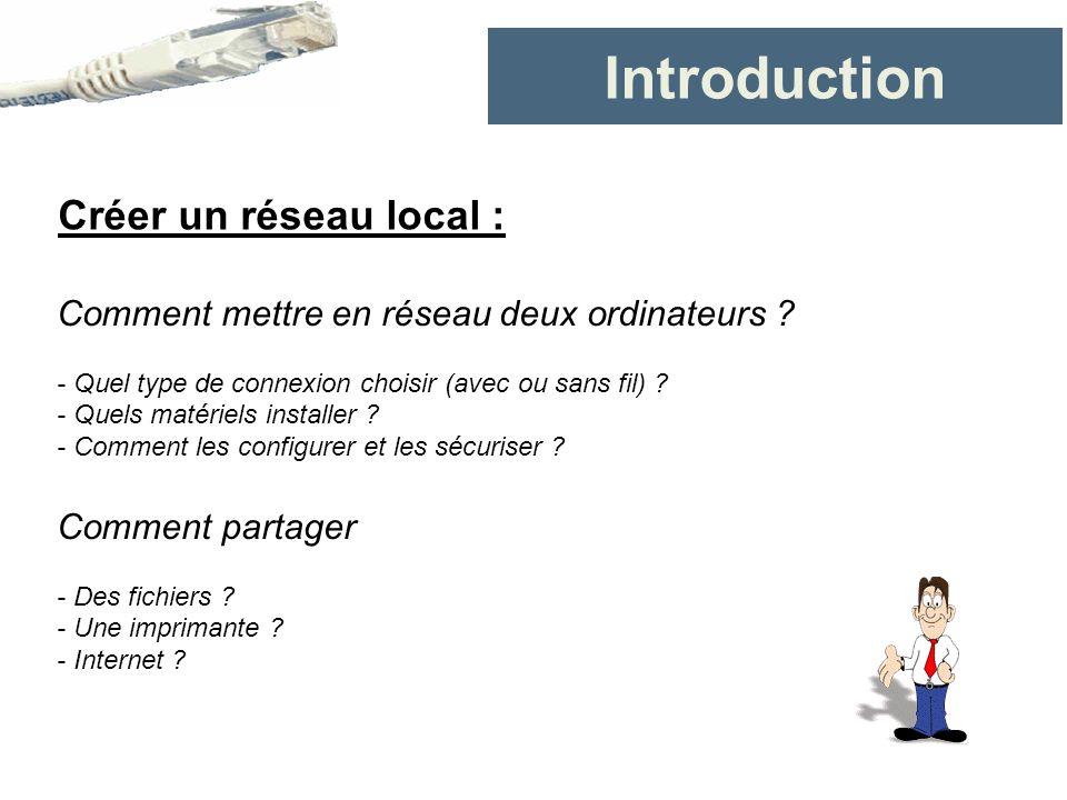 Introduction Créer un réseau local :