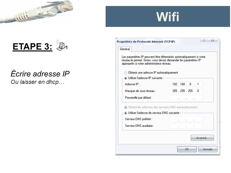 Wifi ETAPE 3: 1 Écrire adresse IP Ou laisser en dhcp…