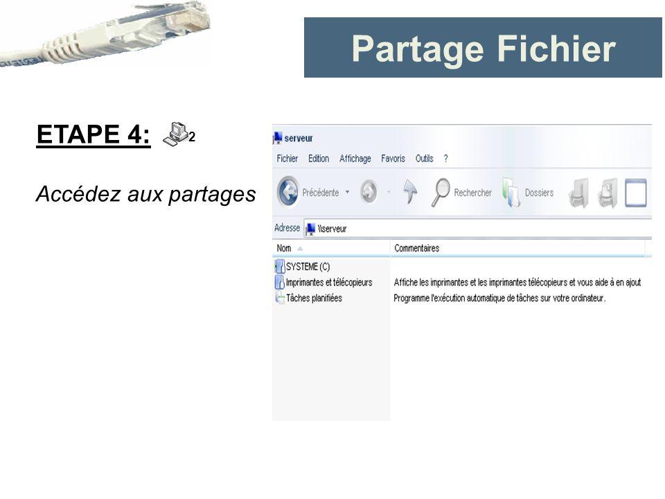 Partage Fichier ETAPE 4: 2 Accédez aux partages