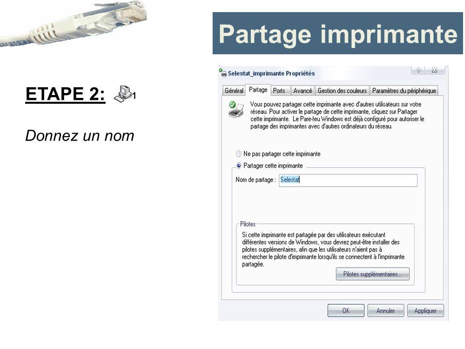 Partage imprimante ETAPE 2: 1 Donnez un nom
