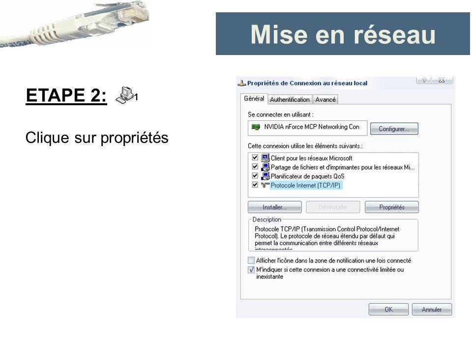 Mise en réseau ETAPE 2: 1 Clique sur propriétés