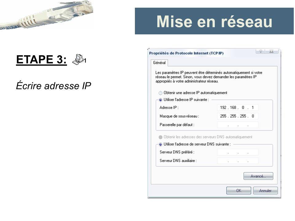 Mise en réseau ETAPE 3: 1 Écrire adresse IP