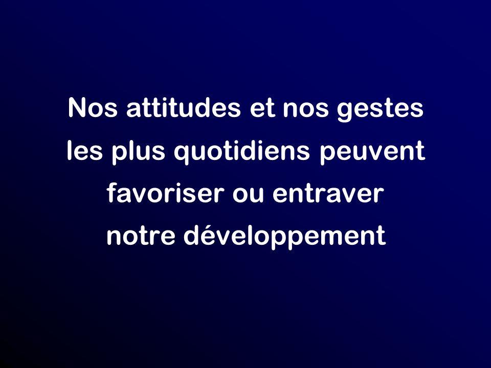 Nos attitudes et nos gestes les plus quotidiens peuvent favoriser ou entraver notre développement