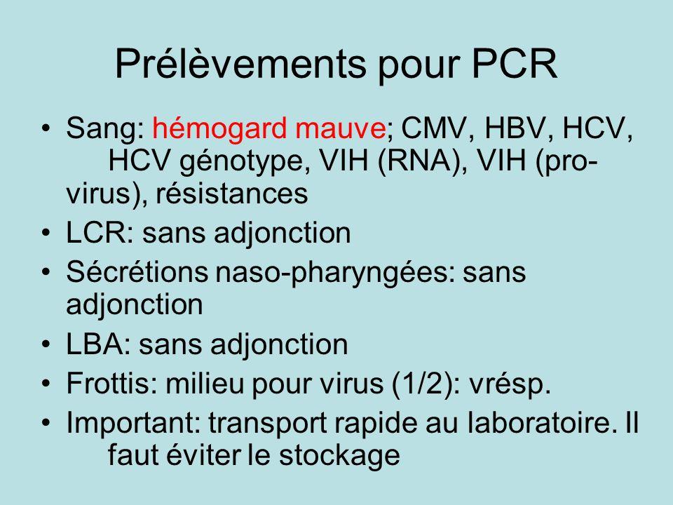 Prélèvements pour PCR Sang: hémogard mauve; CMV, HBV, HCV, HCV génotype, VIH (RNA), VIH (pro-virus), résistances.