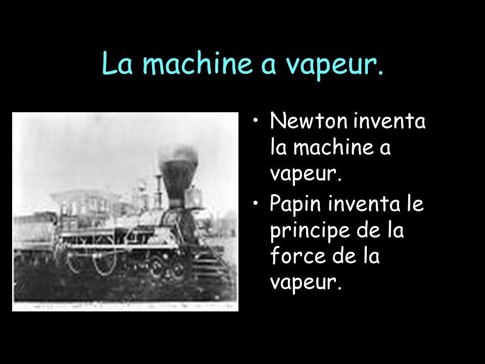 La machine a vapeur. Newton inventa la machine a vapeur.