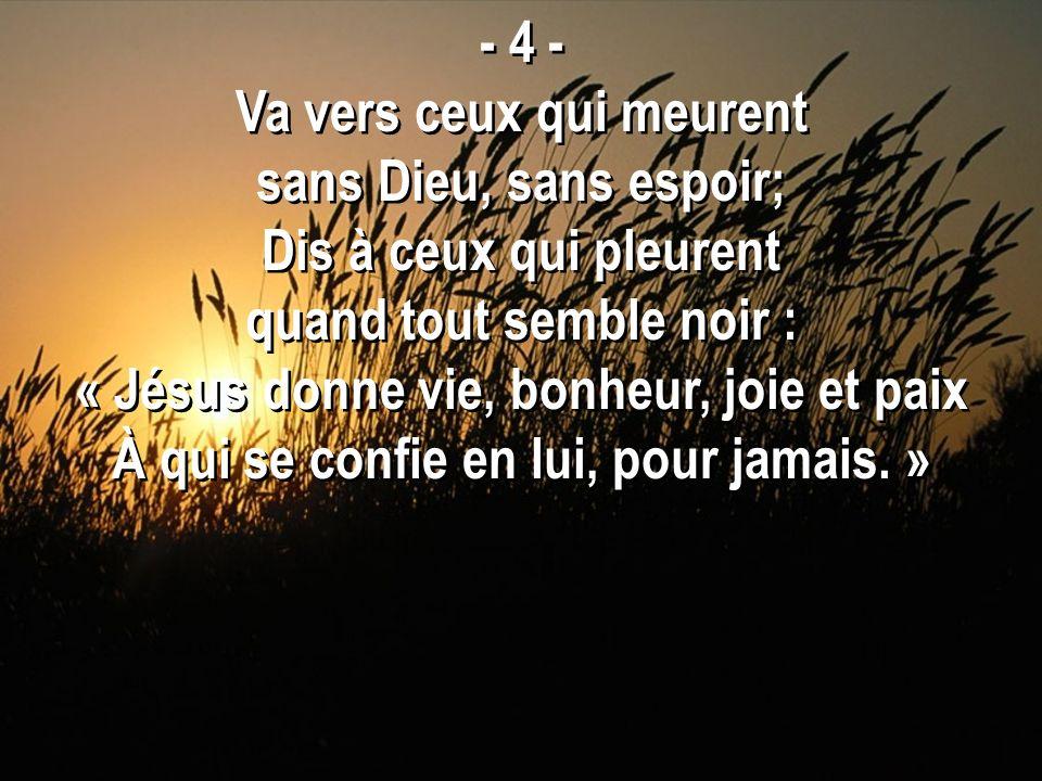 Va vers ceux qui meurent sans Dieu, sans espoir;