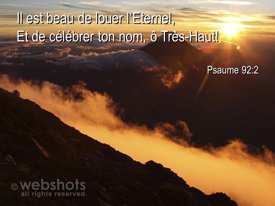 Il est beau de louer l'Eternel, Et de célébrer ton nom, ô Très-Haut!
