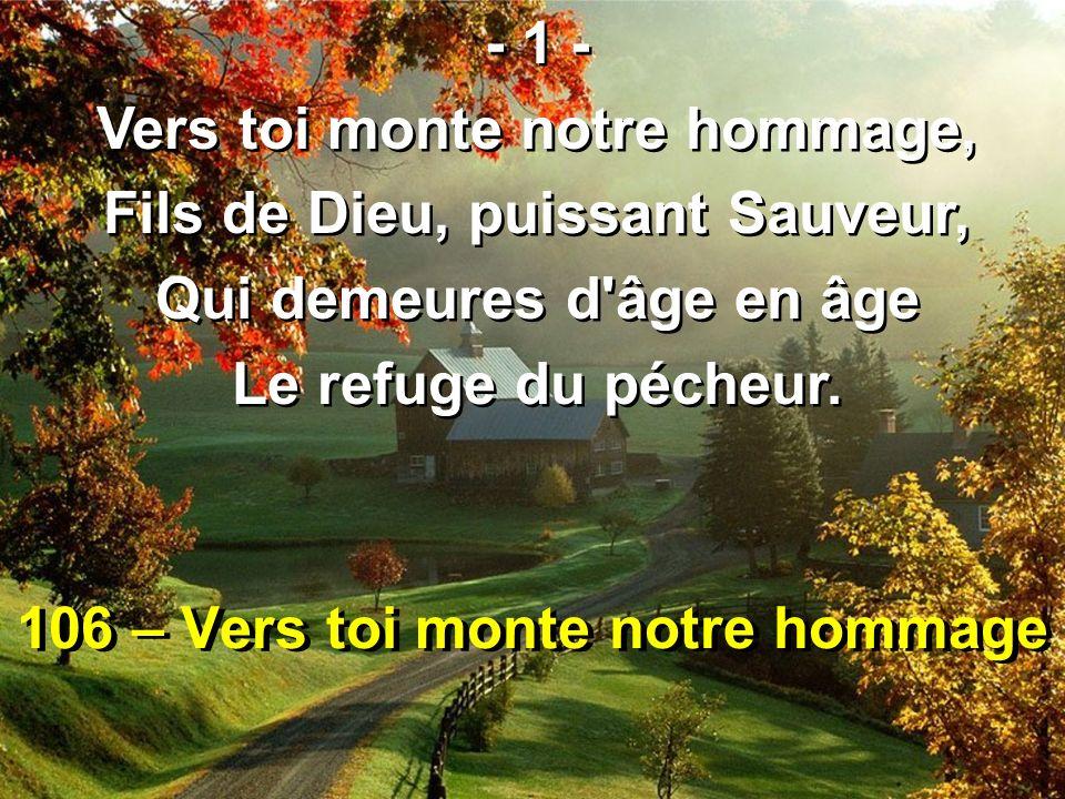 106 – Vers toi monte notre hommage
