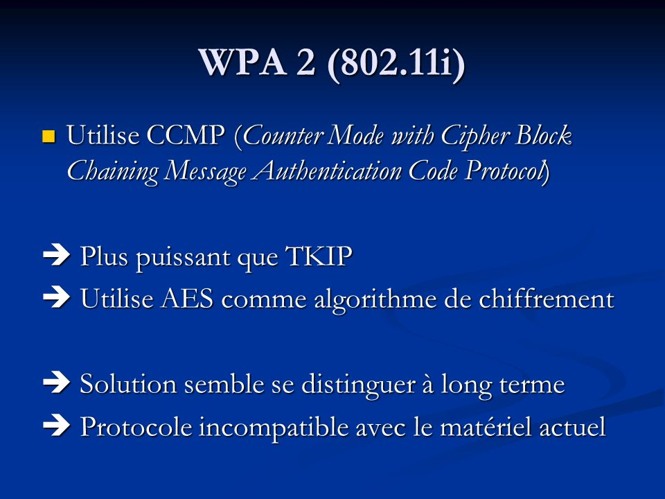 WPA 2 (802.11i) Utilise CCMP (Counter Mode with Cipher Block Chaining Message Authentication Code Protocol)