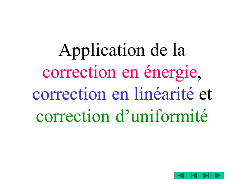 Application de la correction en énergie, correction en linéarité et correction d'uniformité