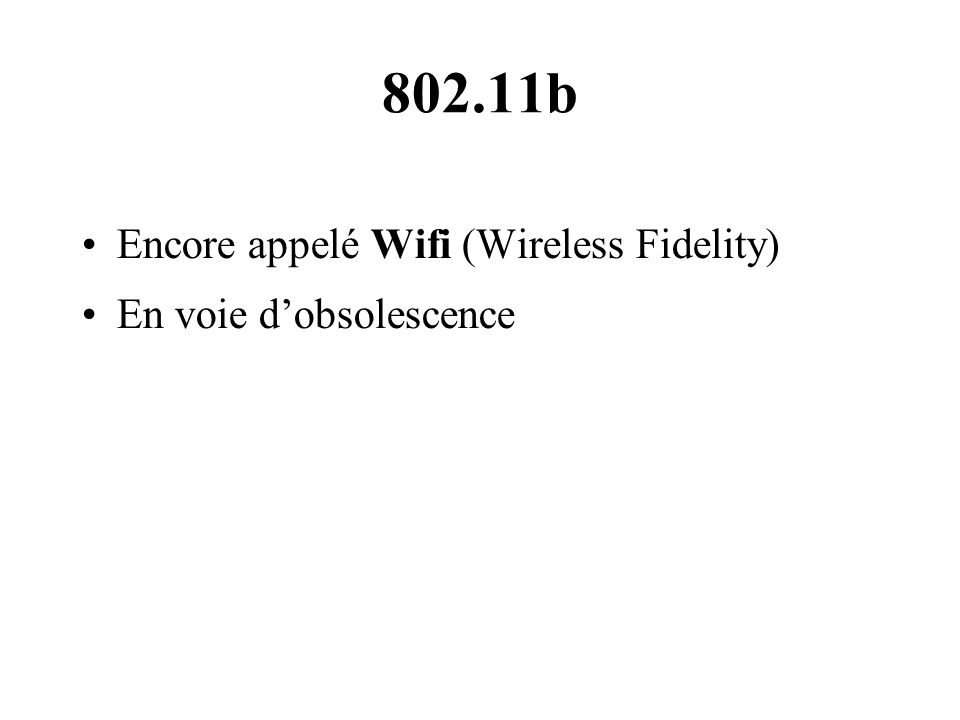 802.11b Encore appelé Wifi (Wireless Fidelity)‏ En voie d'obsolescence