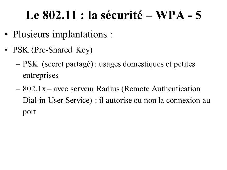 Le 802.11 : la sécurité – WPA - 5 Plusieurs implantations :