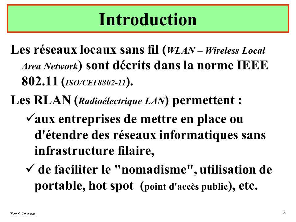 Introduction Les réseaux locaux sans fil (WLAN – Wireless Local Area Network) sont décrits dans la norme IEEE 802.11 (ISO/CEI 8802-11).