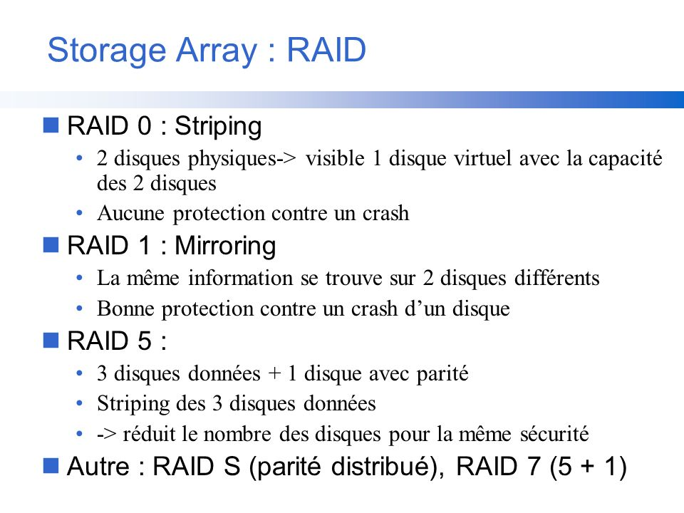Storage Array : RAID RAID 0 : Striping RAID 1 : Mirroring RAID 5 :