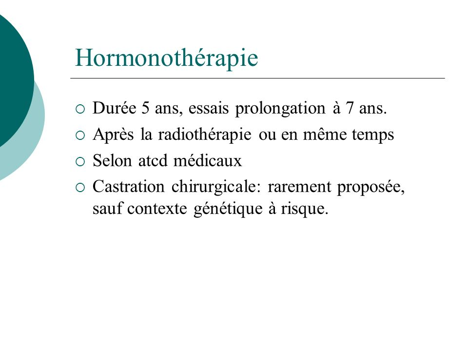 Hormonothérapie Durée 5 ans, essais prolongation à 7 ans.