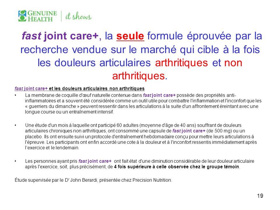 fast joint care+, la seule formule éprouvée par la recherche vendue sur le marché qui cible à la fois les douleurs articulaires arthritiques et non arthritiques.