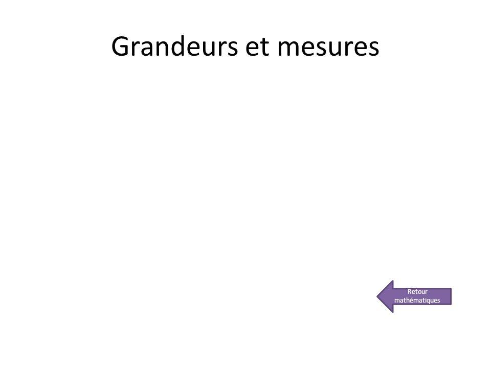 Grandeurs et mesures Retour mathématiques