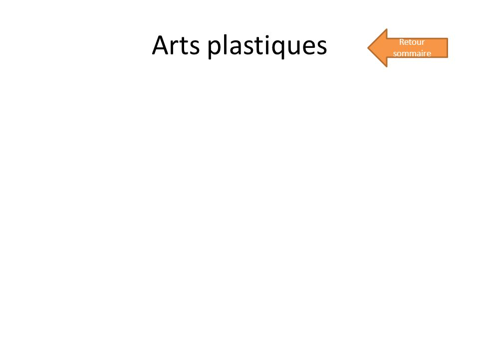 Arts plastiques Retour sommaire