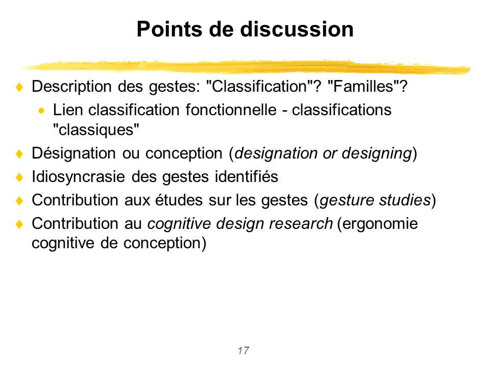 Points de discussion Description des gestes: Classification Familles Lien classification fonctionnelle - classifications classiques