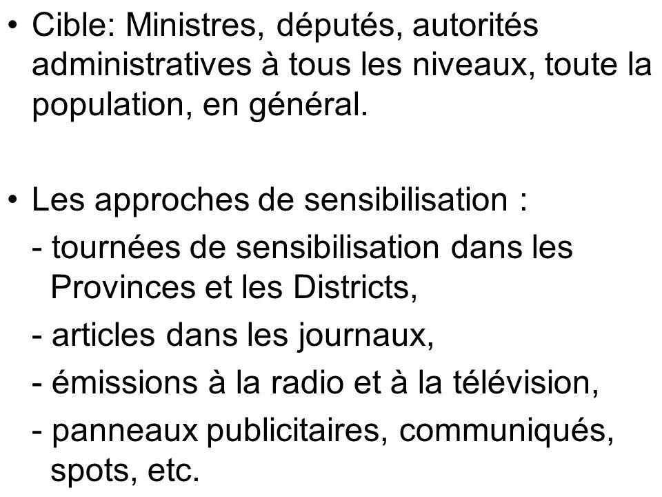 Cible: Ministres, députés, autorités administratives à tous les niveaux, toute la population, en général.