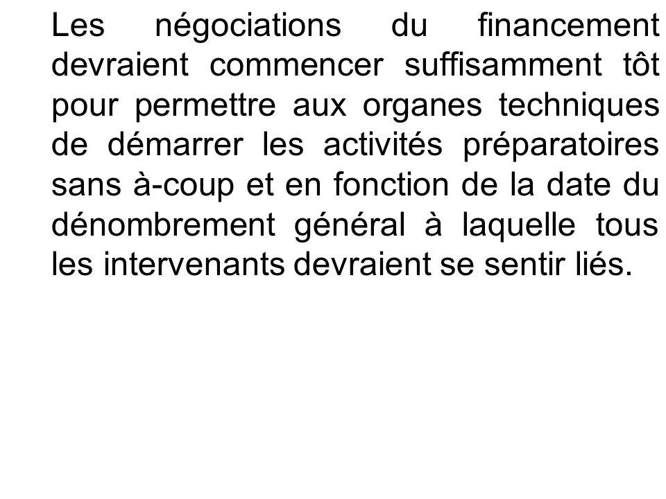 Les négociations du financement devraient commencer suffisamment tôt pour permettre aux organes techniques de démarrer les activités préparatoires sans à-coup et en fonction de la date du dénombrement général à laquelle tous les intervenants devraient se sentir liés.