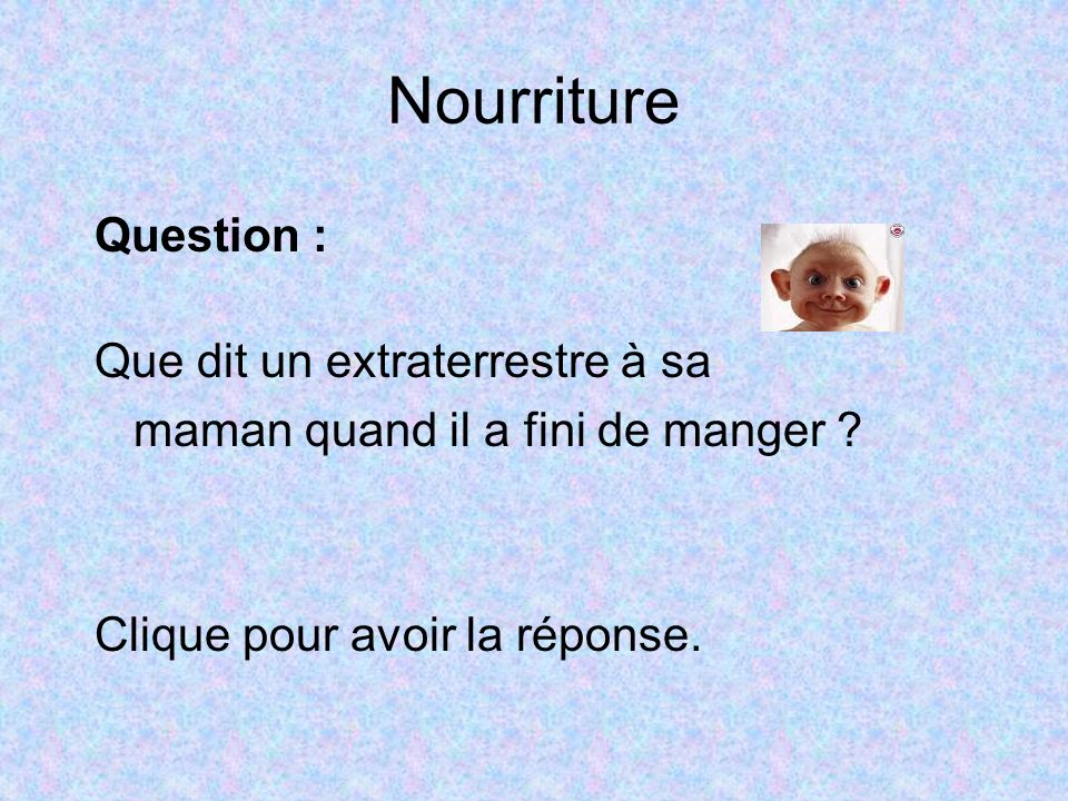 Nourriture Question : Que dit un extraterrestre à sa