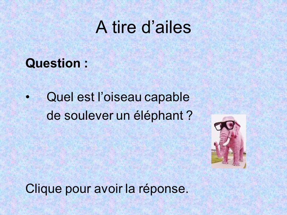 A tire d'ailes Question : Quel est l'oiseau capable