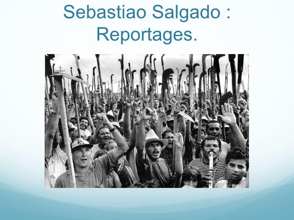 Sebastiao Salgado : Reportages.